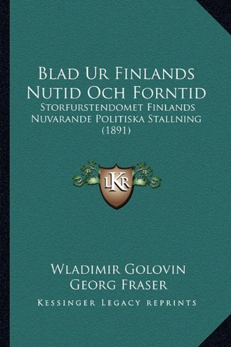 9781167531958: Blad Ur Finlands Nutid Och Forntid: Storfurstendomet Finlands Nuvarande Politiska Stallning (1891) (Swedish Edition)