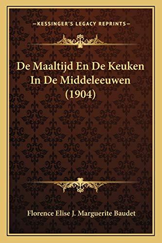 9781167539619: De Maaltijd En De Keuken In De Middeleeuwen (1904) (Dutch Edition)