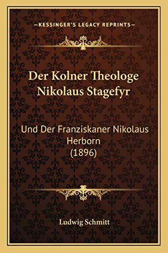 9781167539770: Der Kolner Theologe Nikolaus Stagefyr: Und Der Franziskaner Nikolaus Herborn (1896) (German Edition)