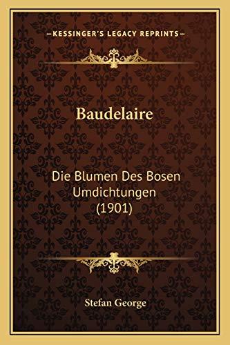 9781167541483: Baudelaire: Die Blumen Des Bosen Umdichtungen (1901) (German Edition)