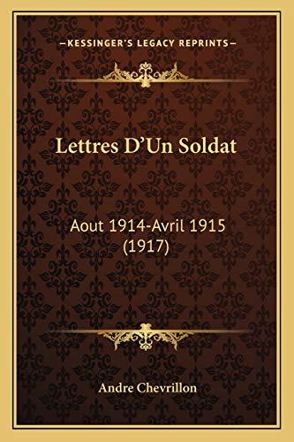 9781167543289: Lettres D'Un Soldat: Aout 1914-Avril 1915 (1917) (French Edition)