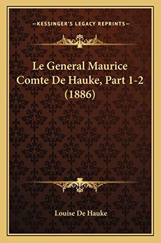 9781167544606: Le General Maurice Comte de Hauke, Part 1-2 (1886)