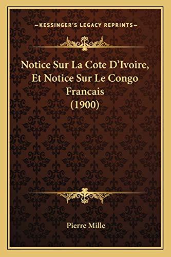 9781167548994: Notice Sur La Cote D'Ivoire, Et Notice Sur Le Congo Francais (1900) (French Edition)