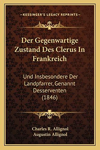 9781167560934: Der Gegenwartige Zustand Des Clerus in Frankreich: Und Insbesondere Der Landpfarrer, Genannt Desserventen (1846)