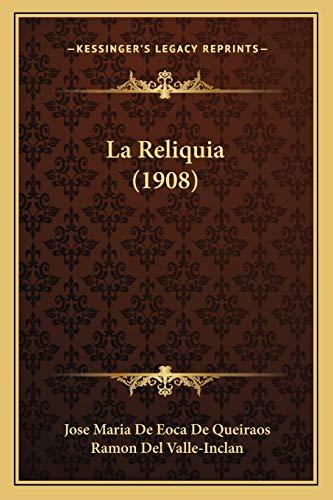 La Reliquia (1908) (Spanish Edition) (1167561317) by De Queiraos, Jose Maria De Eoca; Del Valle-Inclan, Ramon