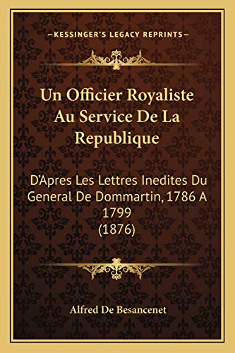 9781167561924: Un Officier Royaliste Au Service De La Republique: D'Apres Les Lettres Inedites Du General De Dommartin, 1786 A 1799 (1876) (French Edition)