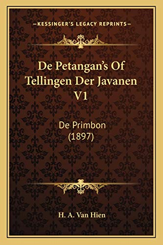 9781167566318: De Petangan's Of Tellingen Der Javanen V1: De Primbon (1897) (Dutch Edition)