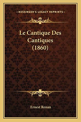 Le Cantique Des Cantiques (1860) (French Edition) (9781167566851) by Ernest Renan