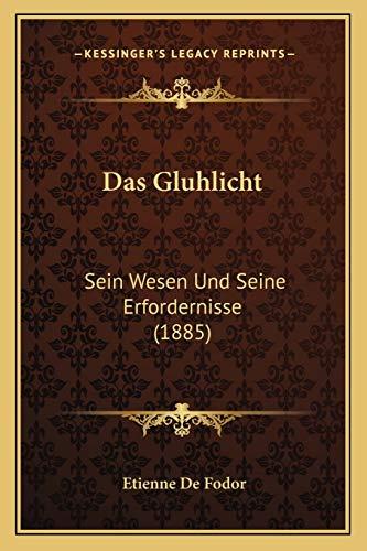9781167567629: Das Gluhlicht: Sein Wesen Und Seine Erfordernisse (1885) (German Edition)