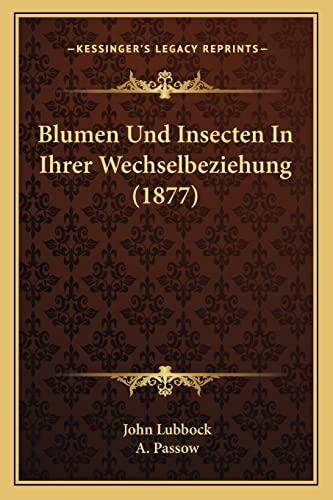 Blumen Und Insecten In Ihrer Wechselbeziehung (1877) (German Edition) (1167569911) by John Lubbock