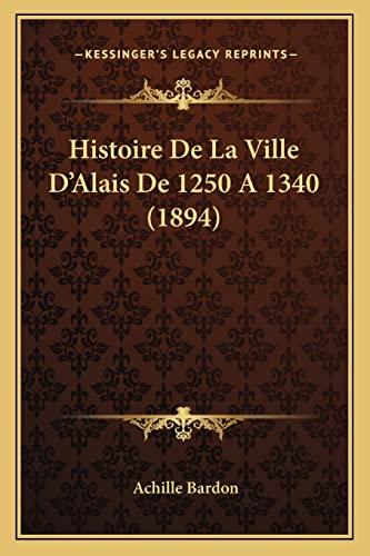 9781167571947: Histoire De La Ville D'Alais De 1250 A 1340 (1894) (French Edition)