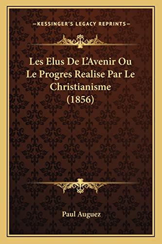 9781167572159: Les Elus De L'Avenir Ou Le Progres Realise Par Le Christianisme (1856) (French Edition)