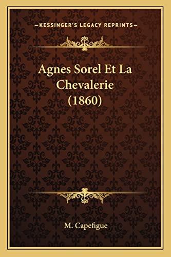 9781167572715: Agnes Sorel Et La Chevalerie (1860) (French Edition)