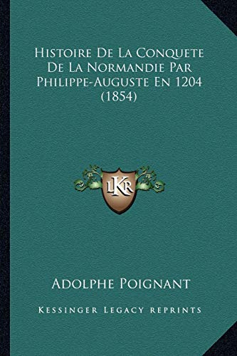 9781167574788: Histoire De La Conquete De La Normandie Par Philippe-Auguste En 1204 (1854) (French Edition)