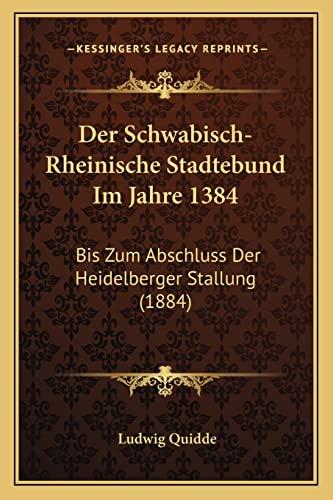 9781167575655: Der Schwabisch-Rheinische Stadtebund Im Jahre 1384: Bis Zum Abschluss Der Heidelberger Stallung (1884) (German Edition)