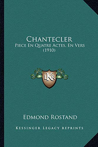 Chantecler: Piece En Quatre Actes, En Vers (1910) (French Edition) (1167578996) by Rostand, Edmond
