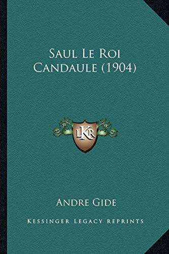 Saul Le Roi Candaule (1904) (French Edition) (9781167581168) by Andre Gide