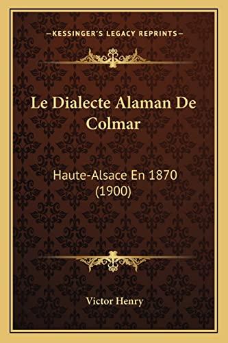 9781167582059: Le Dialecte Alaman De Colmar: Haute-Alsace En 1870 (1900) (French Edition)