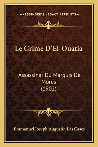 9781167583322: Le Crime D'El-Ouatia: Assassinat Du Marquis de Mores (1902)