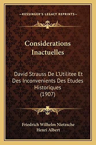 Considerations Inactuelles: David Strauss De L'Utilitee Et Des Inconvenients Des Etudes Historiques (1907) (French Edition) (9781167586279) by Friedrich Wilhelm Nietzsche