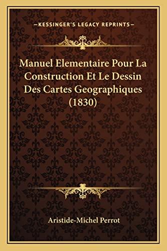 9781167587009: Manuel Elementaire Pour La Construction Et Le Dessin Des Cartes Geographiques (1830) (French Edition)