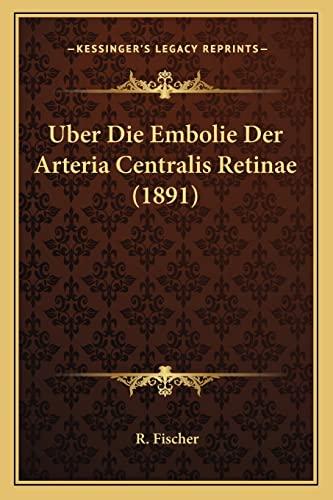 Uber Die Embolie der Arteria Centralis Retinae by R Fischer 2010 Paperback - R. Fischer