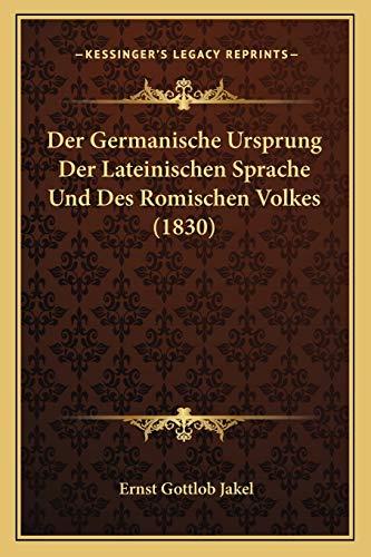 Der Germanische Ursprung Der Lateinischen Sprache Und Des Romischen Volkes (1830) (German Edition)