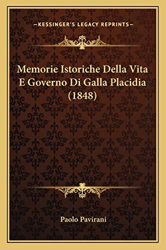 9781167589553: Memorie Istoriche Della Vita E Governo Di Galla Placidia (1848) (Italian Edition)