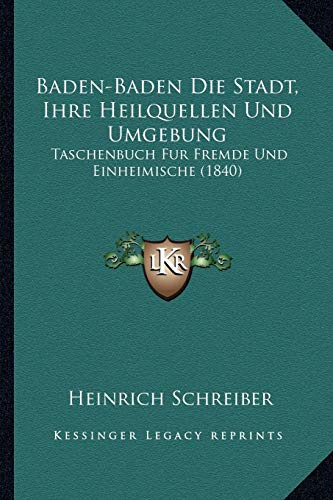 9781167591082: Baden-Baden Die Stadt, Ihre Heilquellen Und Umgebung: Taschenbuch Fur Fremde Und Einheimische (1840)