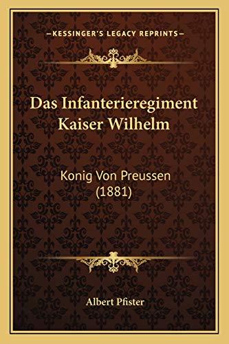 9781167591235: Das Infanterieregiment Kaiser Wilhelm: Konig Von Preussen (1881) (German Edition)