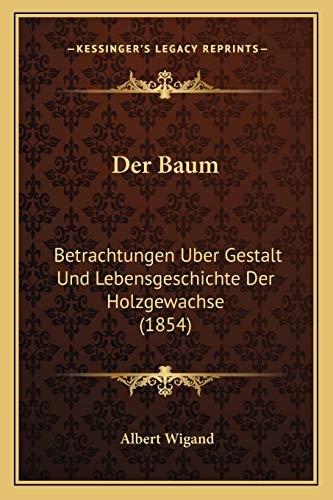 9781167591389: Der Baum: Betrachtungen Uber Gestalt Und Lebensgeschichte Der Holzgewachse (1854)