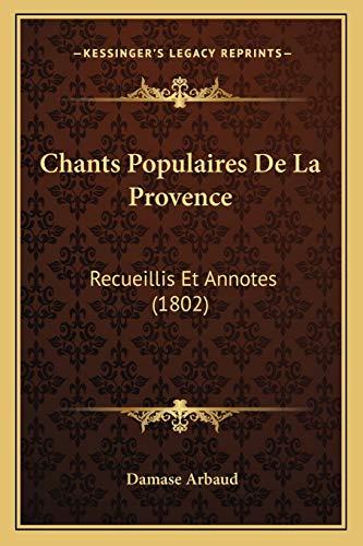 9781167596728: Chants Populaires de La Provence: Recueillis Et Annotes (1802)