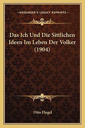 Das Ich und Die Sittlichen Ideen Im Leben der Volker by Otto Flugel 2010 Paperback - Otto Flugel