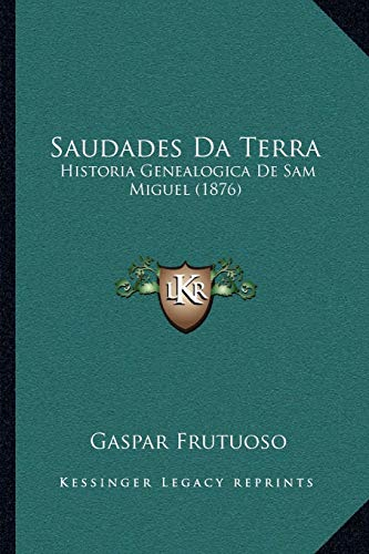 9781167599705: Saudades Da Terra: Historia Genealogica De Sam Miguel (1876) (Portuguese Edition)