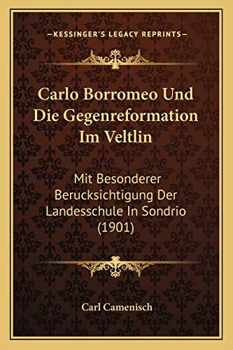 9781167599903: Carlo Borromeo Und Die Gegenreformation Im Veltlin: Mit Besonderer Berucksichtigung Der Landesschule In Sondrio (1901) (German Edition)