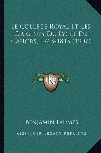 9781167600623: Le College Royal Et Les Origines Du Lycee de Cahors, 1763-1815 (1907)