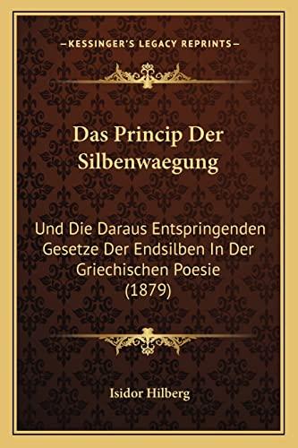 9781167601415: Das Princip Der Silbenwaegung: Und Die Daraus Entspringenden Gesetze Der Endsilben in Der Griechischen Poesie (1879)