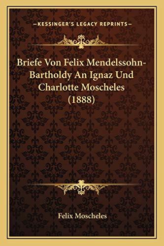 9781167606311: Briefe Von Felix Mendelssohn-Bartholdy an Ignaz Und Charlotte Moscheles (1888)