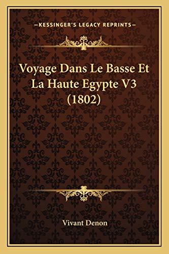 Voyage Dans Le Basse Et La Haute Egypte V3 (1802) (French Edition) (1167606957) by Vivant Denon