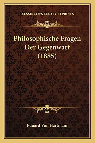 Philosophische Fragen Der Gegenwart (1885) (German Edition) (9781167612466) by Hartmann, Eduard Von
