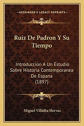 9781167613852: Ruiz De Padron Y Su Tiempo: Introduccion A Un Estudio Sobre Historia Contemporanea De Espana (1897) (Spanish Edition)