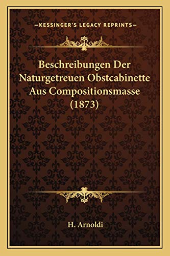 9781167615726: Beschreibungen Der Naturgetreuen Obstcabinette Aus Compositionsmasse (1873)