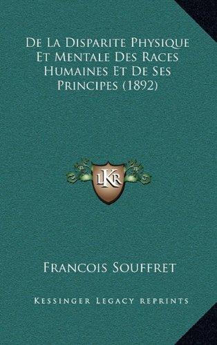 9781167621512: De La Disparite Physique Et Mentale Des Races Humaines Et De Ses Principes (1892) (French Edition)