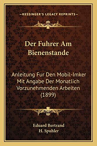 9781167621574: Der Fuhrer Am Bienenstande: Anleitung Fur Den Mobil-Imker Mit Angabe Der Monatlich Vorzunehmenden Arbeiten (1899) (German Edition)