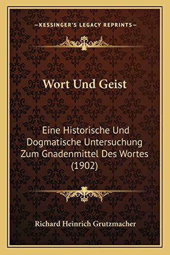 9781167624667: Wort Und Geist: Eine Historische Und Dogmatische Untersuchung Zum Gnadenmittel Des Wortes (1902) (German Edition)