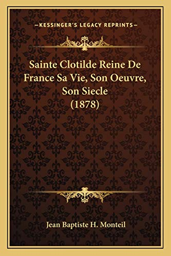 9781167625688: Sainte Clotilde Reine De France Sa Vie, Son Oeuvre, Son Siecle (1878) (French Edition)