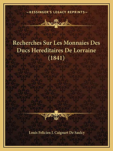 9781167626777: Recherches Sur Les Monnaies Des Ducs Hereditaires de Lorraine (1841)