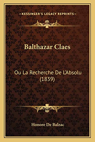 9781167637216: Balthazar Claes: Ou La Recherche De L'Absolu (1839) (French Edition)