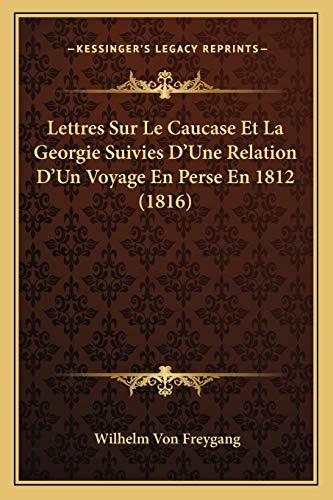 9781167638787: Lettres Sur Le Caucase Et La Georgie Suivies D'Une Relation D'Un Voyage En Perse En 1812 (1816)
