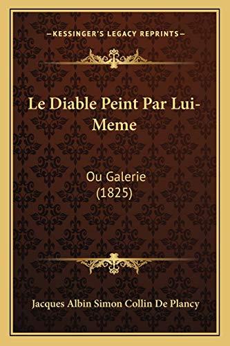9781167640629: Le Diable Peint Par Lui-Meme: Ou Galerie (1825) (French Edition)